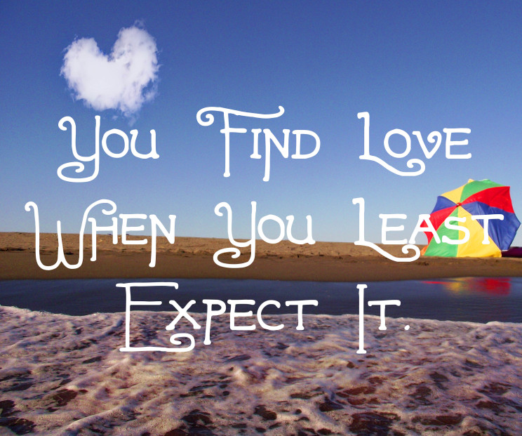 Find Love When You Don't Expect It